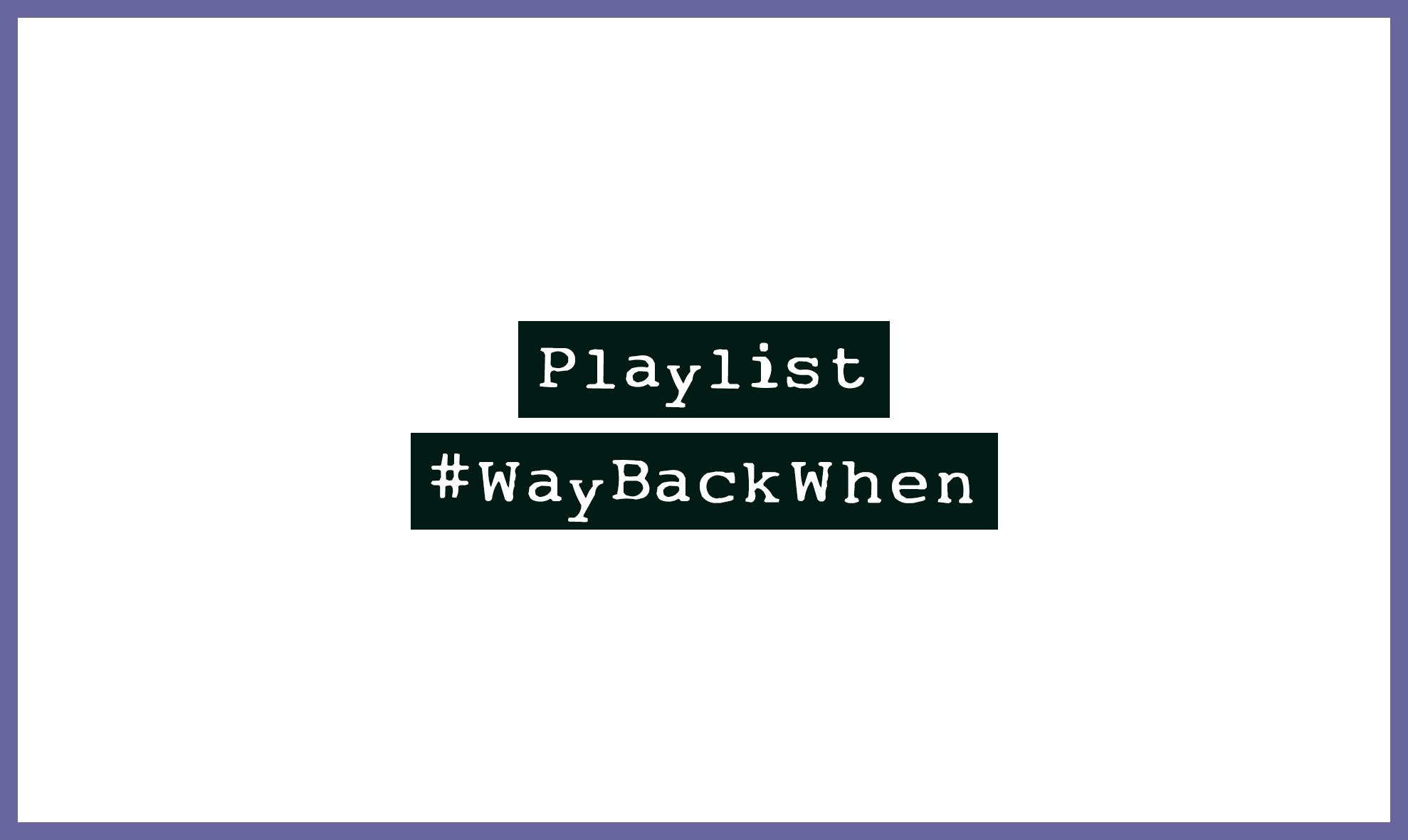 Playlist zum Festival #WayBackWhen