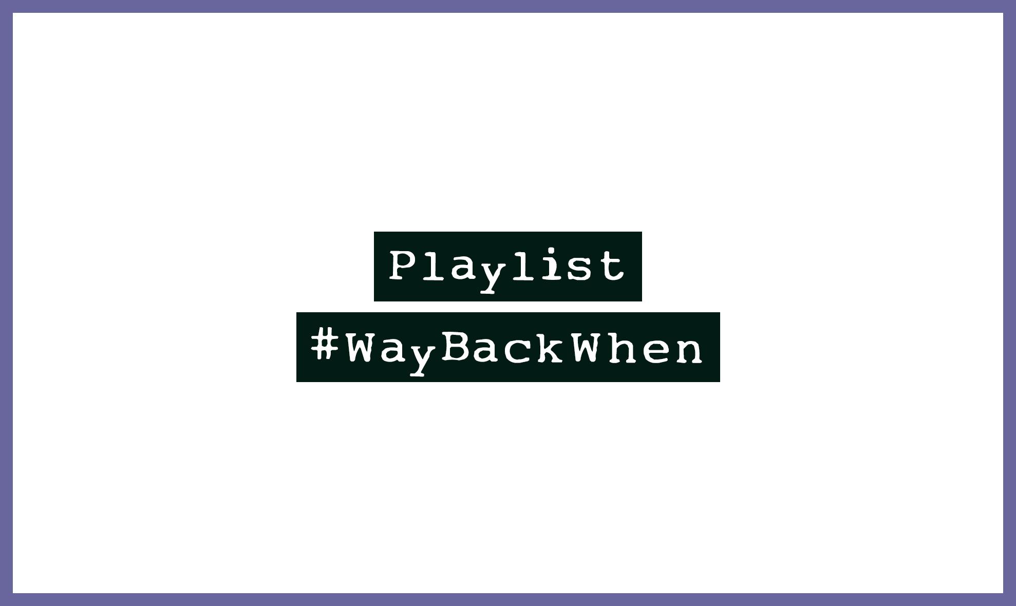 Playlist zum Festival #WayBackWhen