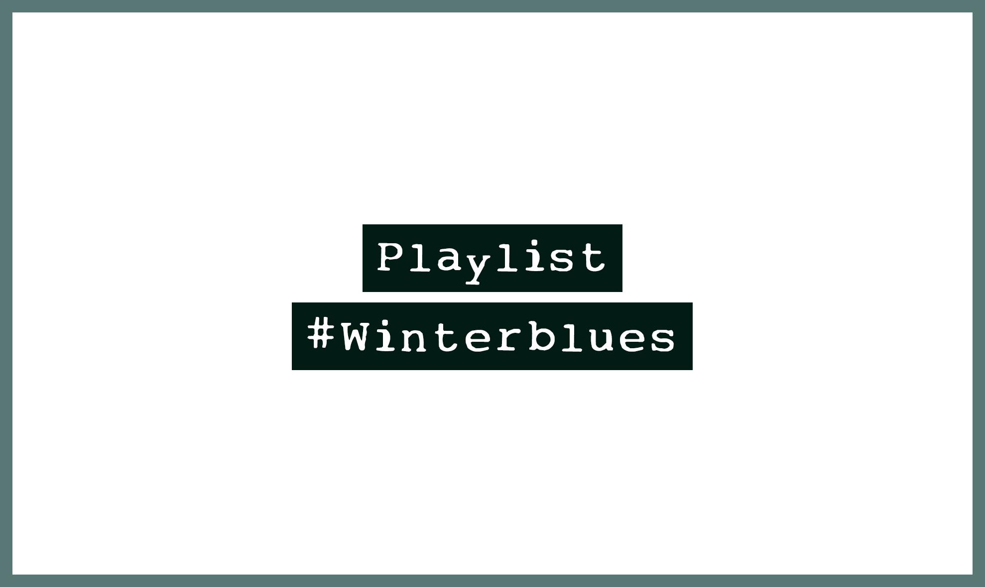 Playlist #Winterblues