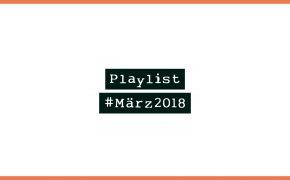 Playlist #März2018