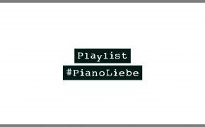 #PianoLiebe - Meine persönliche Piano Playlist