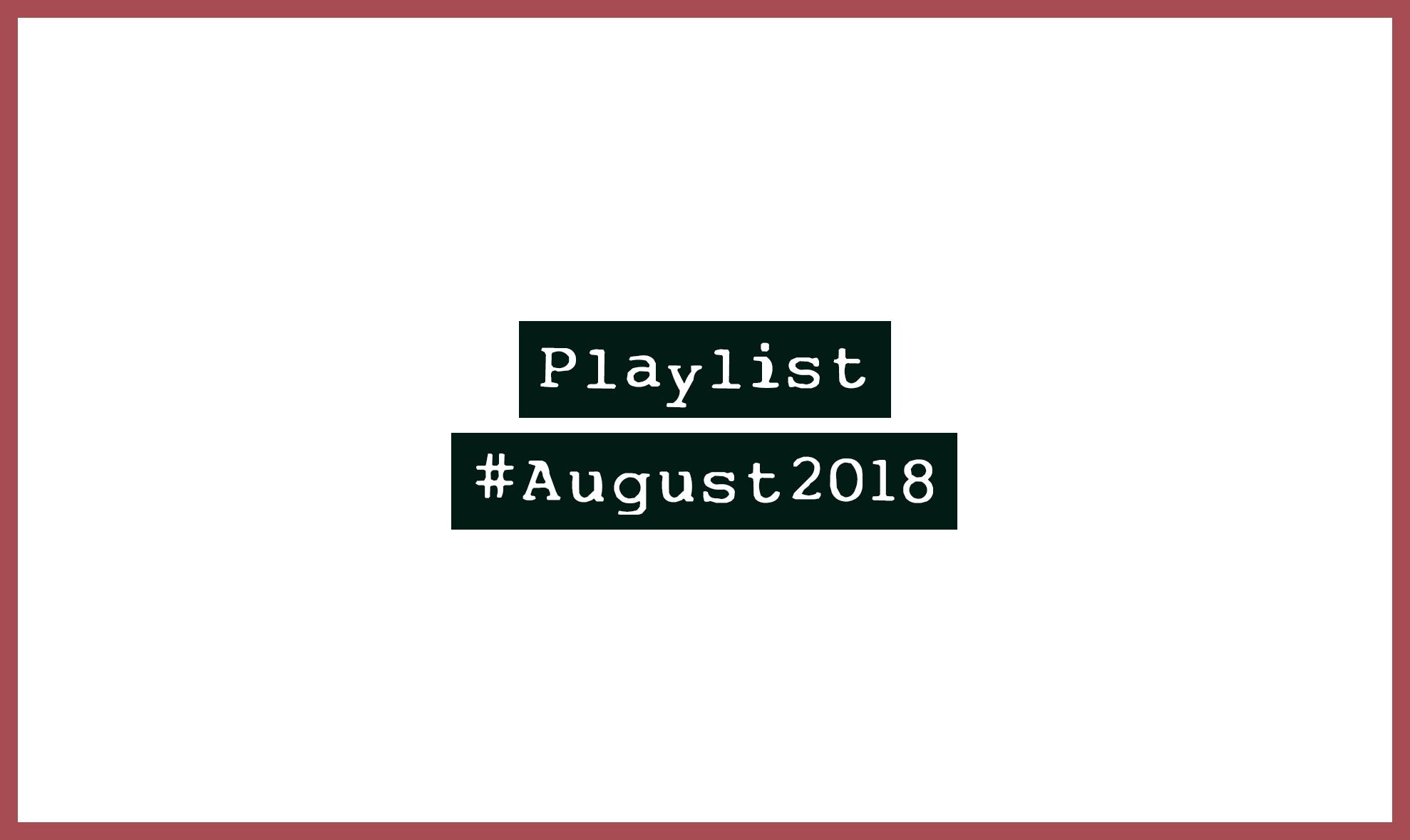 Playlist #August2018