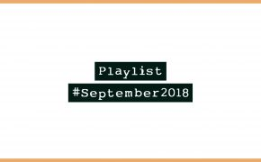 Playlist #September2018