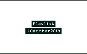 Playlist #Oktober2018