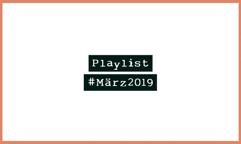 Playlist #März2019